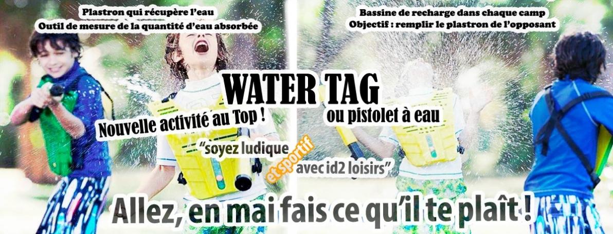 Water Tag ou pistolets à eau ! Nouveauté mai 2019 !